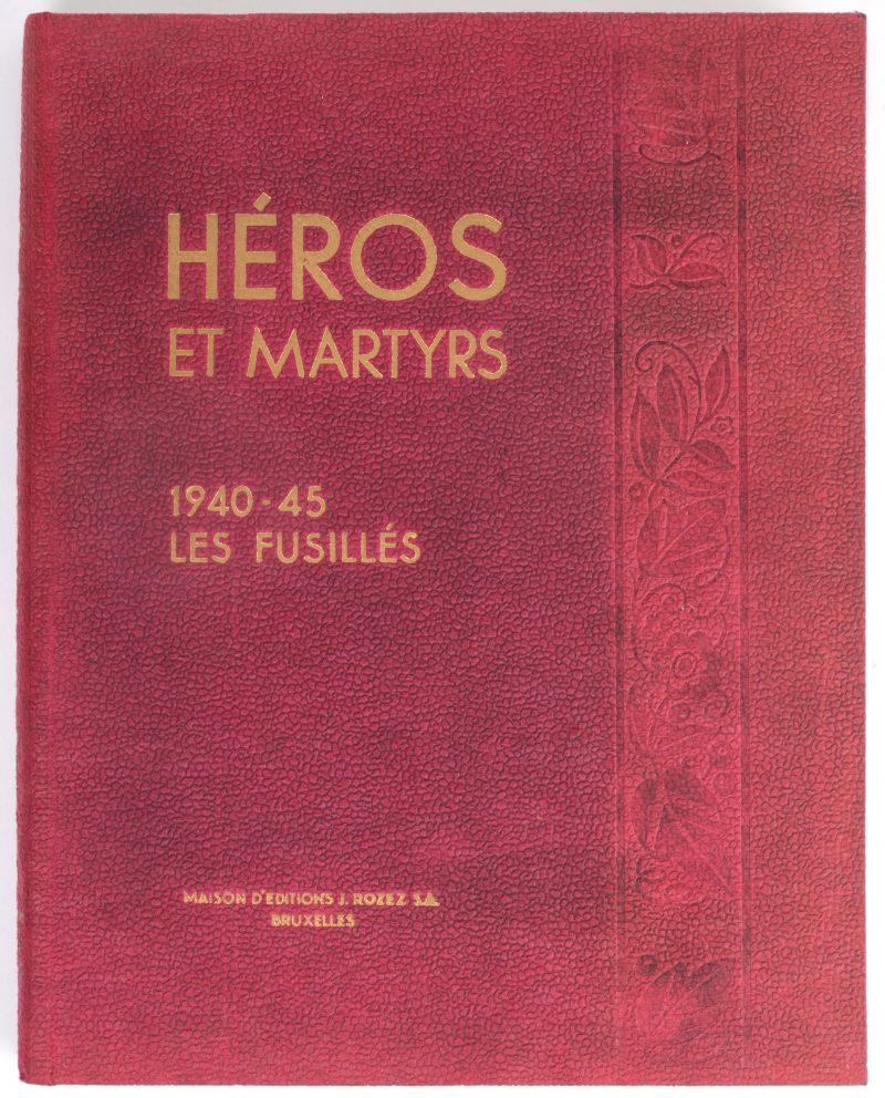 """""""Héros et Martyrs. 1940 - 1945. Les fusillés"""". Ed. Rozes, Bruxelles."""